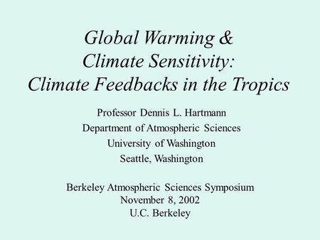 Global Warming & Climate Sensitivity: Climate Feedbacks in the Tropics Professor Dennis L. Hartmann Department of Atmospheric Sciences University of Washington.