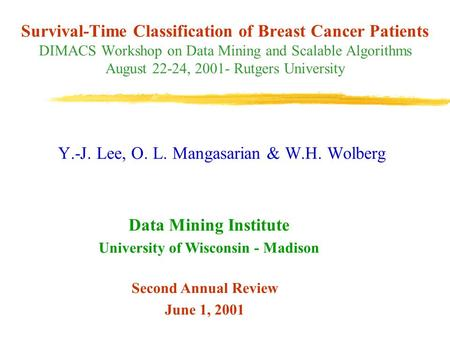 Survival-Time Classification of Breast Cancer Patients DIMACS Workshop on Data Mining and Scalable Algorithms August 22-24, 2001- Rutgers University Y.-J.