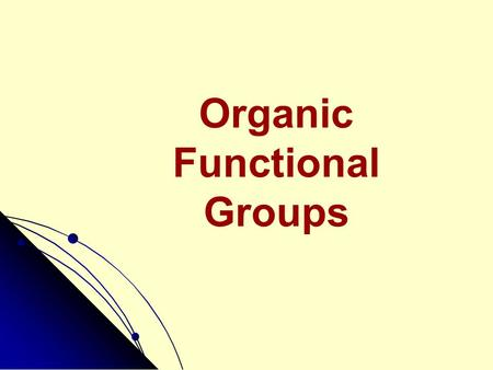 Organic Functional Groups. Functional Groups See CD-ROM Screens 11.5 & 11.6 Alcohols Ethers Aldehydes Ketones Acids Amines.