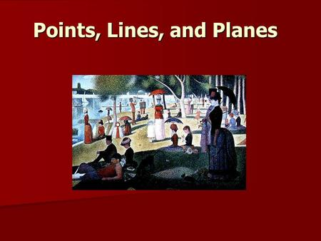 Points, Lines, and Planes. Objectives: Understand and use the basic undefined terms and defined terms of geometry. Understand and use the basic undefined.