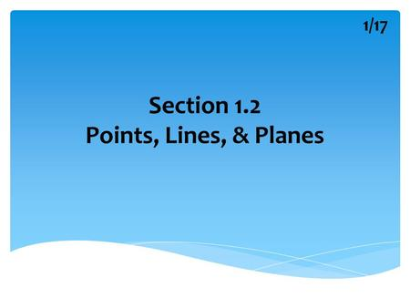 Section 1.2 Points, Lines, & Planes 1/17. What is a Point? 2/17.