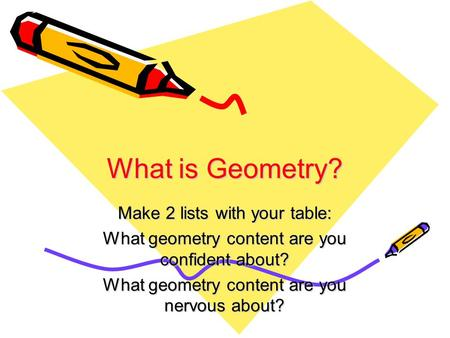 What is Geometry? Make 2 lists with your table: