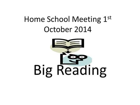 Home School Meeting 1 st October 2014 Big Reading.