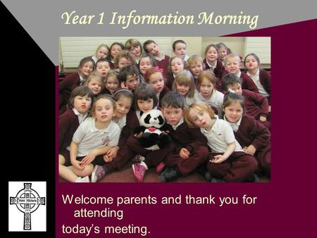 Year 1 Information Morning Welcome parents and thank you for attending today's meeting.