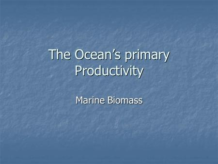 The Ocean's primary Productivity Marine Biomass.