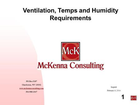 1 Ventilation, Temps and Humidity Requirements PO Box 3187 Charleston, WV 25332 www.mckennaconsulting.com 304-988-1047 Inquisit February 6, 2014.