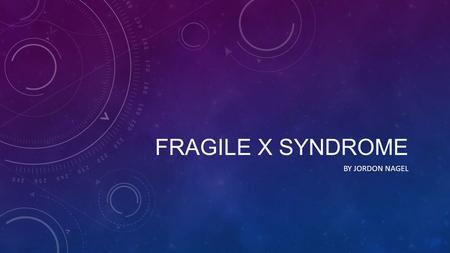 FRAGILE X SYNDROME BY JORDON NAGEL. WHAT IT LOOKS LIKE…