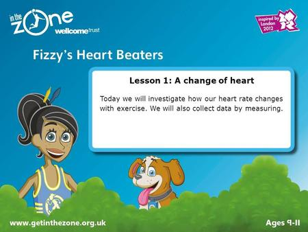 Lesson 1: A change of heart Today we will investigate how our heart rate changes with exercise. We will also collect data by measuring.