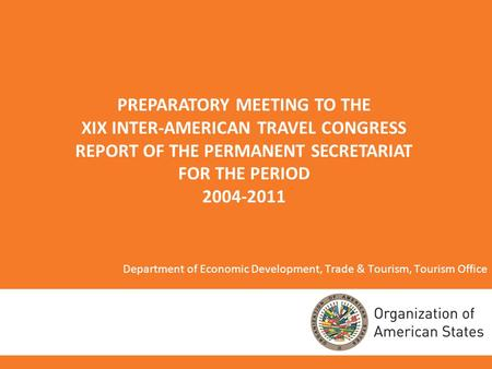 11 Department of Economic Development, Trade & Tourism, Tourism Office PREPARATORY MEETING TO THE XIX INTER-AMERICAN TRAVEL CONGRESS REPORT OF THE PERMANENT.