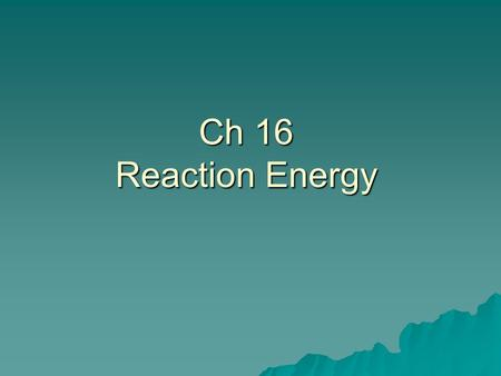 Ch 16 Reaction Energy.  Standard: –7.d. Students know how to solve problems involving heat flow an temperature changes, using known values of specific.