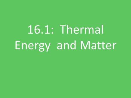 16.1: Thermal Energy and Matter. Heat Heat is the transfer of thermal energy from one object to another because of a temperature difference. Heat flows.