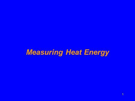 1 Measuring Heat Energy. 2 Heat Energy that flows from something warm to something cooler A hotter substance gives KE to a cooler one When heat is transferred.
