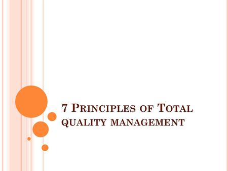 7 P RINCIPLES OF T OTAL QUALITY MANAGEMENT. Total Quality ManagemenTotal Quality Management (TQM) is an approach that organizations use to improve their.