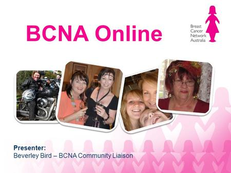 BCNA Online Presenter: Beverley Bird – BCNA Community Liaison.