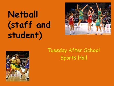 Netball (staff and student) Tuesday After School Sports Hall.