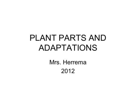 PLANT PARTS AND ADAPTATIONS
