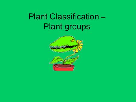 Plant Classification – Plant groups