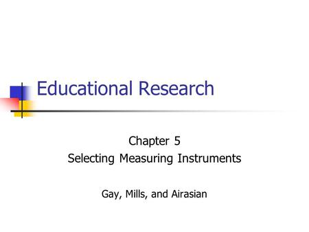 Chapter 5 Selecting Measuring Instruments Gay, Mills, and Airasian