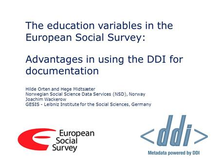 The education variables in the European Social Survey: Advantages in using the DDI for documentation Hilde Orten and Hege Midtsæter Norwegian Social Science.