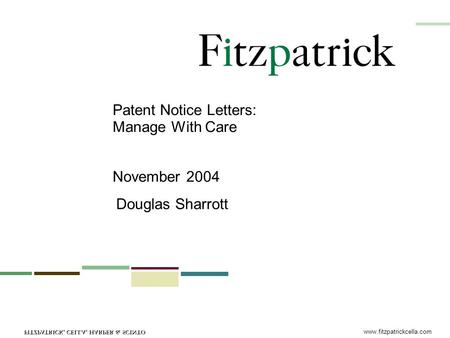 Www.fitzpatrickcella.com Patent Notice Letters: Manage With Care November 2004 Douglas Sharrott.