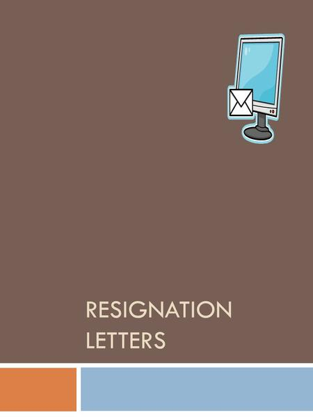 RESIGNATION LETTERS. Job Resignation Do's and Don'ts  Do know how to resign from your job gracefully and professionally.  Don't get caught off-guard,