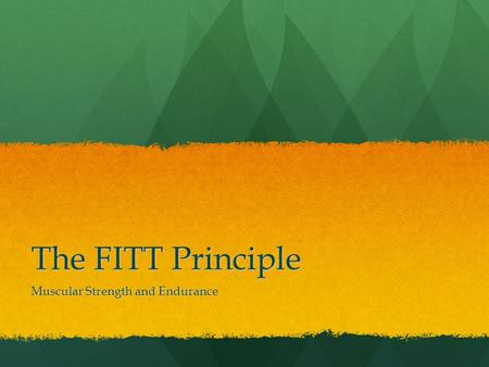 The FITT Principle Muscular Strength and Endurance.