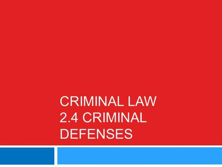 CRIMINAL LAW 2.4 CRIMINAL DEFENSES. Defenses  For a conviction to occur in a criminal case, the prosecutor must establish beyond a reasonable doubt that.