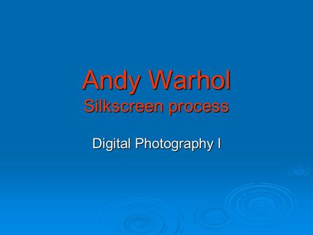 Andy Warhol Silkscreen process Digital Photography I.