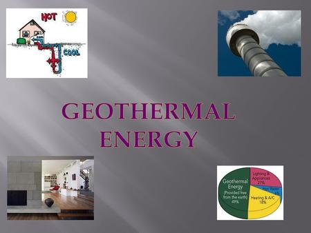 1. Describe how the initial form of energy exists in nature. How is it formed? How abundant is it?. Geothermal energy is clean, renewable and we can find.