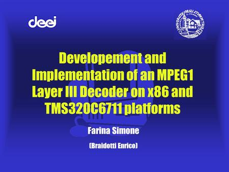 Developement and Implementation of an MPEG1 Layer III Decoder on x86 and TMS320C6711 platforms Farina Simone (Braidotti Enrico)