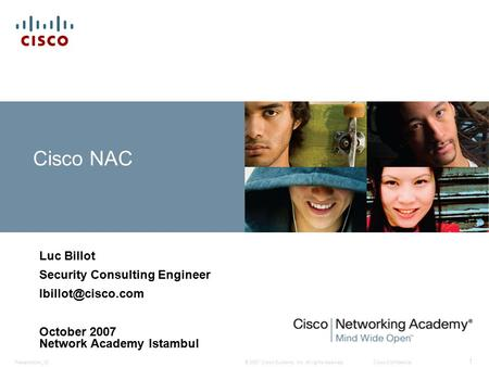 © 2007 Cisco Systems, Inc. All rights reserved.Cisco ConfidentialPresentation_ID 1 Cisco NAC Luc Billot Security Consulting Engineer