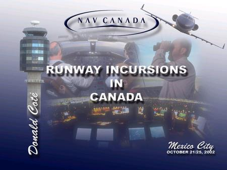 2 In 1999, the Government of Canada and NAV CANADA declared the runway incursion problem to be one of the most important safety issues in Canada Background.