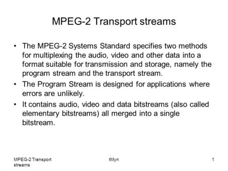 MPEG-2 Transport streams tMyn1 MPEG-2 Transport streams The MPEG-2 Systems Standard specifies two methods for multiplexing the audio, video and other data.