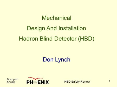Don Lynch 9/15/05 HBD Safety Review 1 Mechanical Design And Installation Hadron Blind Detector (HBD) Don Lynch.