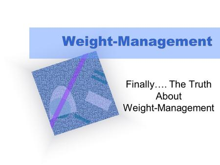 "Weight-Management Finally…. The Truth About Weight-Management To insert your company logo on this slide From the Insert Menu Select ""Picture"" Locate your."