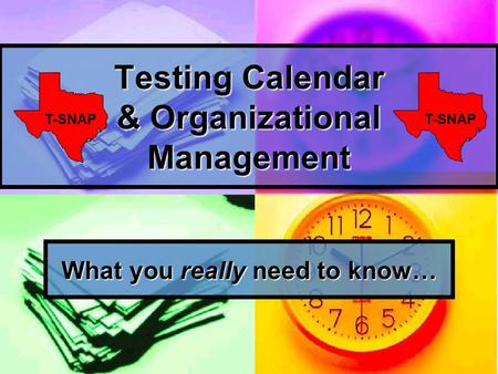Testing Calendar & Organizational Management What you really need to know… T-SNAP.