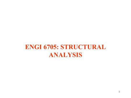 1 ENGI 6705: STRUCTURAL ANALYSIS. 2 1. STRUCTURAL ANALYSIS - FUNDAMENTALS.