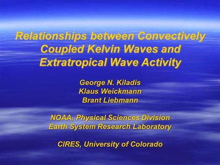 Relationships between Convectively Coupled Kelvin Waves and Extratropical Wave Activity George N. Kiladis Klaus Weickmann Brant Liebmann NOAA, Physical.