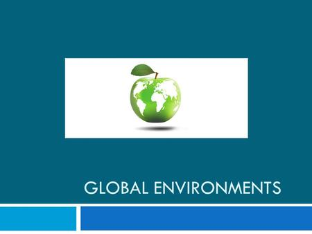 GLOBAL ENVIRONMENTS. What is a global environment?