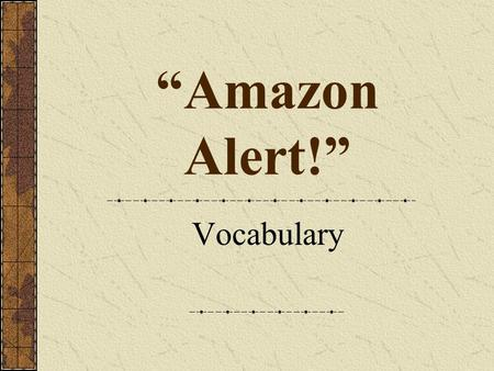 """Amazon Alert!"" Vocabulary. tropical The tropical rain forest of South America is home to plant and animal species that thrive in warm, humid climates."