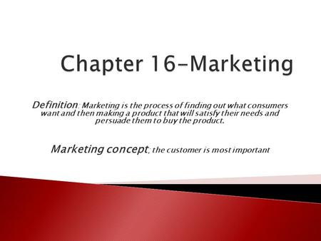 Definition : Marketing is the process of finding out what consumers want and then making a <strong>product</strong> that will satisfy their needs and persuade them to buy.