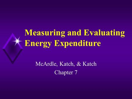 Measuring and Evaluating Energy Expenditure McArdle, Katch, & Katch Chapter 7.