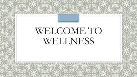 Welcome to wellness.