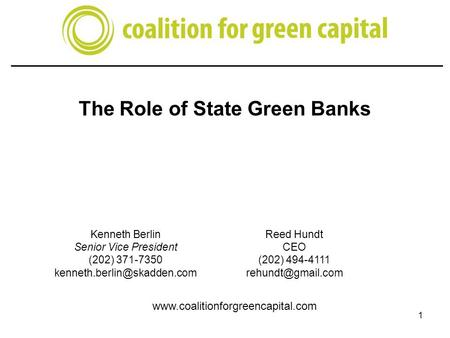 Washington, D.C. 202.777.7700 The Role of State Green Banks 1 Kenneth Berlin Senior Vice President (202) 371-7350