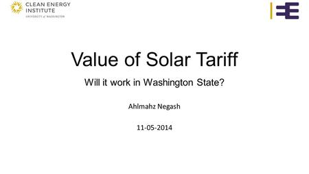 Value of Solar Tariff Will it work in Washington State? Ahlmahz Negash 11-05-2014.