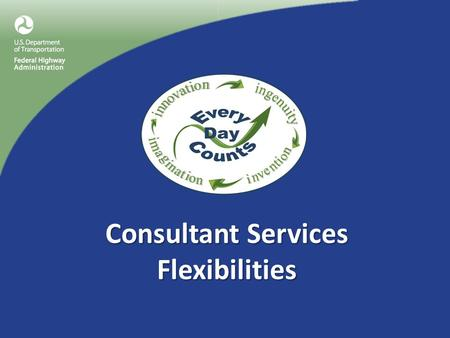 Consultant Services Flexibilities. Consultant Services Initiative: Highlight existing flexibilities for contracting and using consultants to: Assist STAs.
