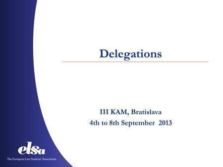 Delegations III KAM, Bratislava 4th to 8th September 2013.