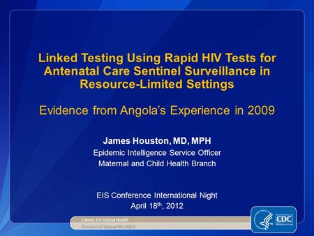 Linked Testing Using Rapid HIV Tests for Antenatal Care Sentinel Surveillance in Resource-Limited Settings Evidence from Angola's Experience in 2009 James.