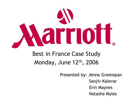 Best in France Case Study Monday, June 12 th, 2006 Presented by: Jenna Greenspan Sanjiv Kalevar Erin Maynes Natasha Myles.