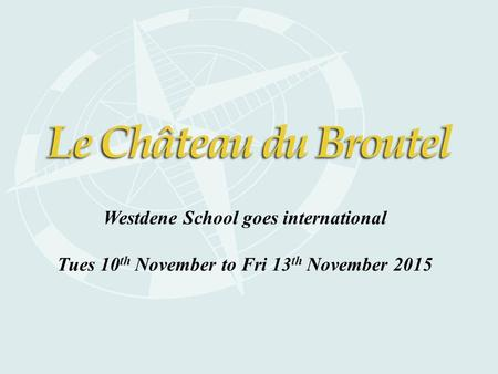 Westdene School goes international Tues 10 th November to Fri 13 th November 2015.